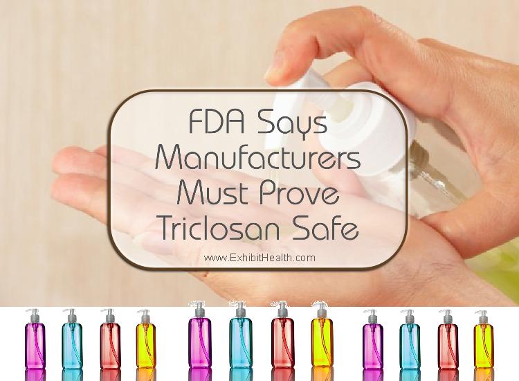 FDA Says Manufacturers Must Prove Triclosan Safe