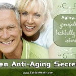 Ten Anti-Aging Secrets – Aging Gracefully, Beautifully, Naturally