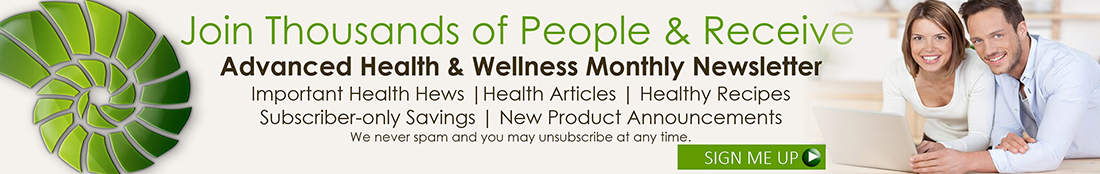 Join Thousands of People & Receive - Advanced Health & Wellness Monthly Newsletter