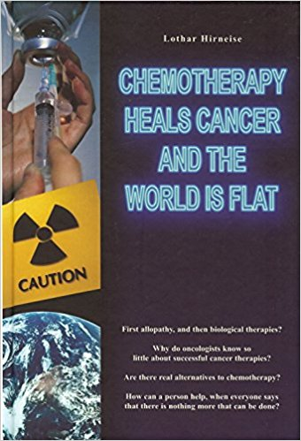 Chemotherapy Kills Cancer and the Earth Is Flat - book cover