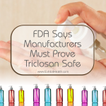 FDA Says Manufacturers Must Prove Triclosan Safe