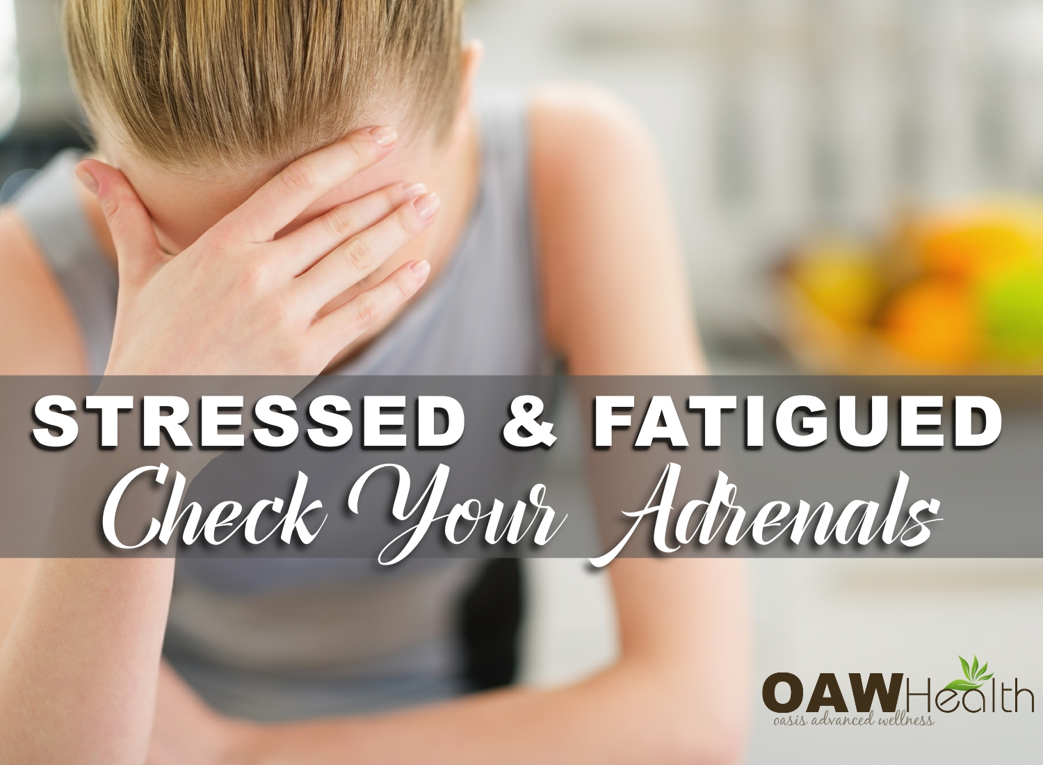 Stressed and Fatigued? Check Your Adrenal Health