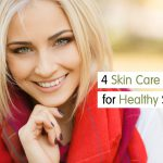 4 Skin Care Tips for Healthy Skin
