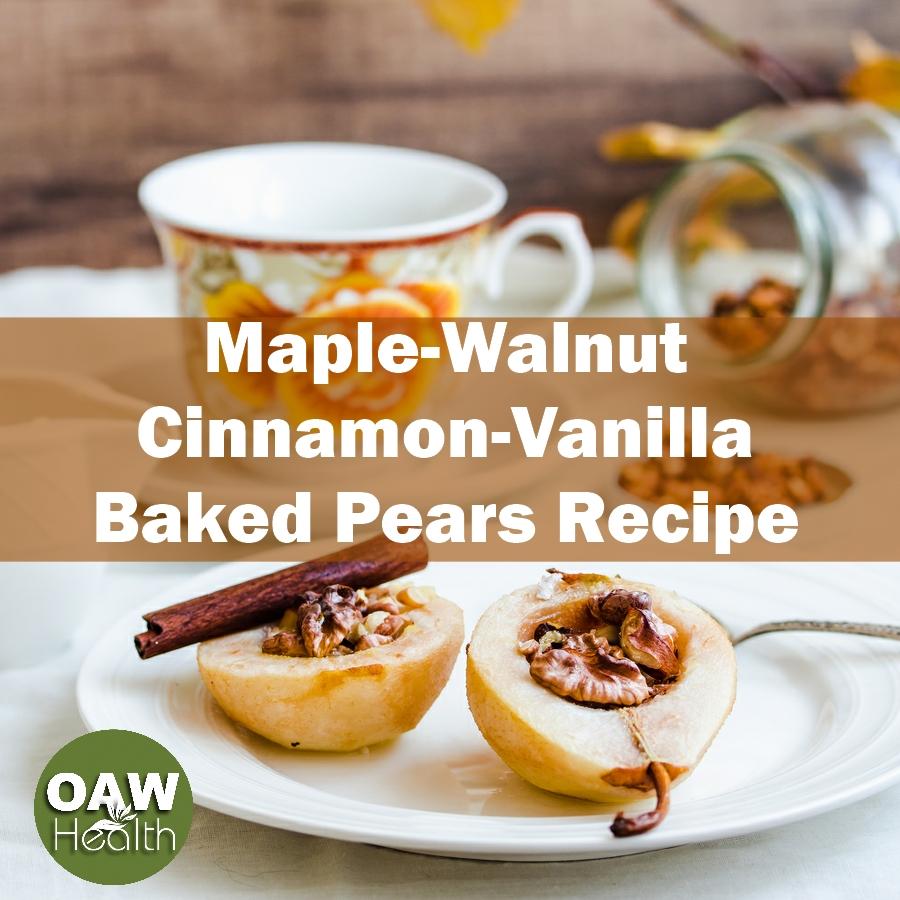 Maple Walnut Cinnamon Vanilla Baked Pears Recipe
