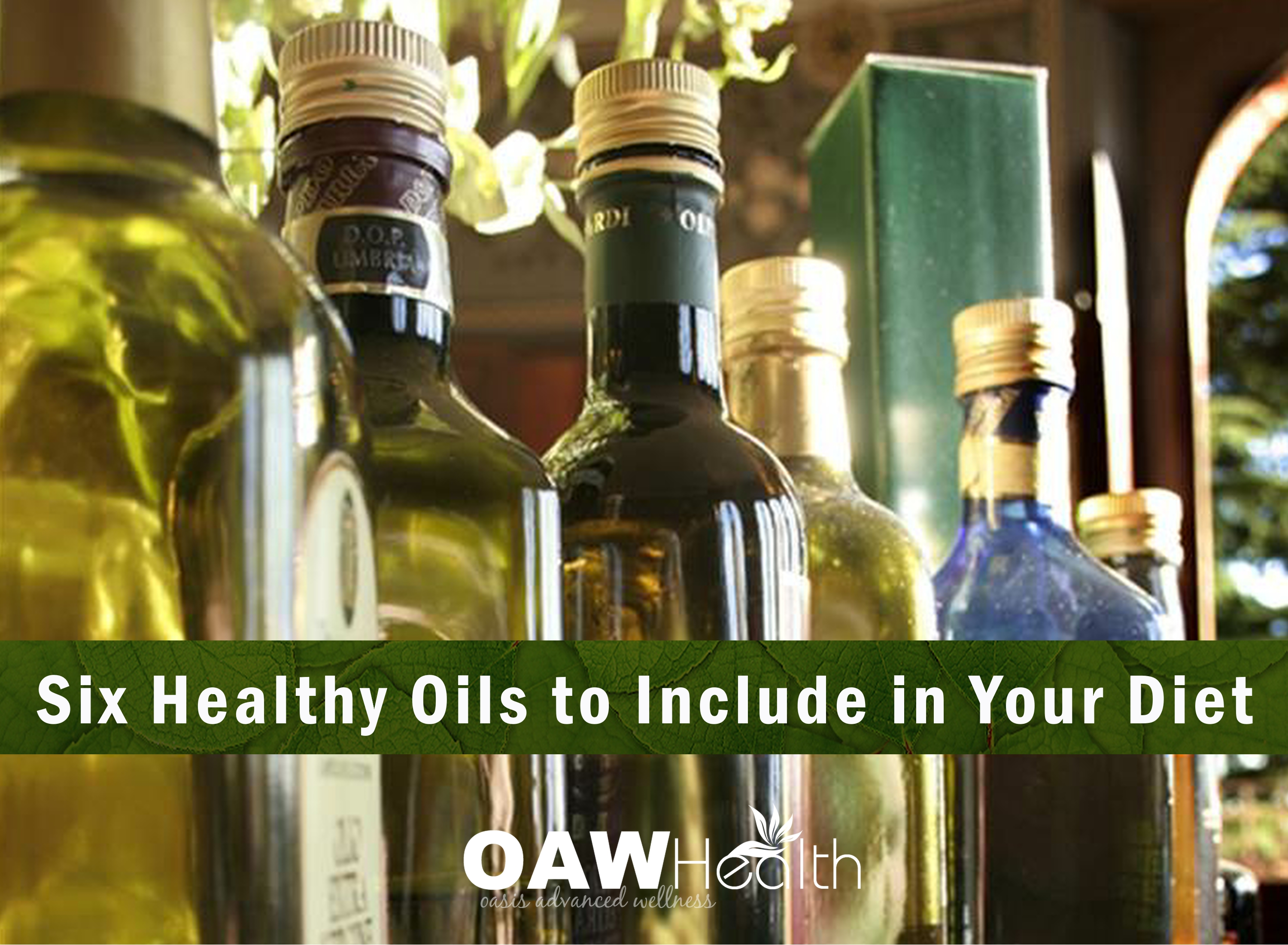 Six Healthy Oils to Include in Your Diet