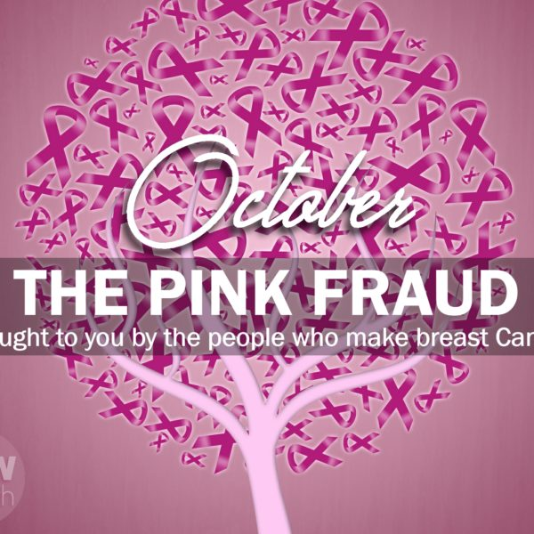 The Pink Fraud – Brought to You by the People Who Make Breast Cancer