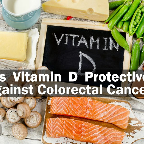 Is Vitamin D Protective Against Colorectal Cancer?