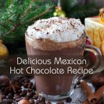 Delicious Mexican Hot Chocolate Recipe