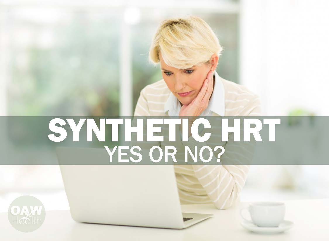 Synthetic Hormone Replacement Therapy – Yes or No?