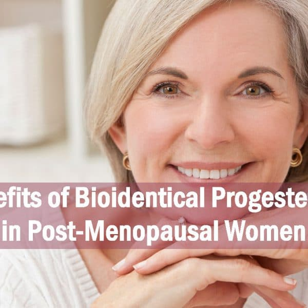 Benefits of Bioidentical Progesterone in Post-Menopausal Women